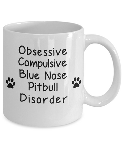 Obsessive Compulsive Blue Nose Pitbull Disorder Mug Funny Dog Novelty Birthday Humor Quotes Unique Ceramic Coffee Cup Gifts
