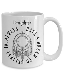 Dreamcatcher Daughter Mug Always Have a Dream to Believe In Novelty Birthday Christmas Gifts Ceramic Coffee Tea Cup