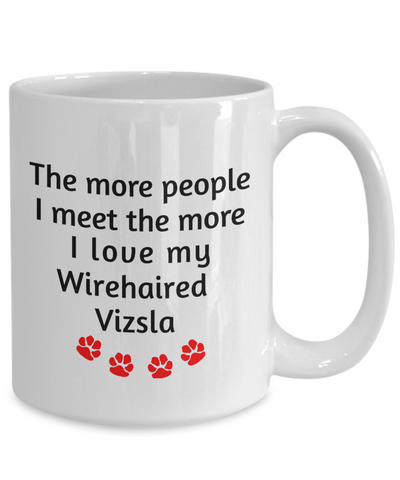Image of Wirehaired Vizsla  Mug The more people I meet the more I love my dog unique coffee cup Gifts