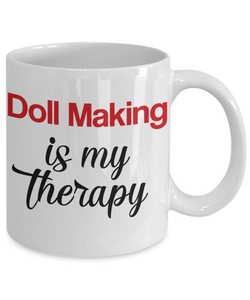 Doll Making Is My Therapy Mug Unique Novelty Birthday Gift Ceramic Coffee Cup
