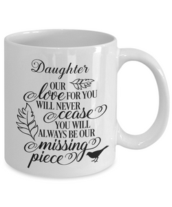Daughter Loving Memory Mug Gift Our Love Will Never Cease You're the Missing Piece Remembrance Keepsake Cup