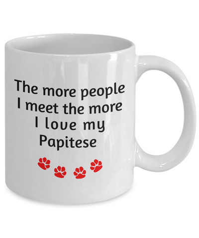Image of Papitese Lover Mom Dad Mug The more people I meet the more I love my dog unique coffee cup Novelty Birthday Gifts