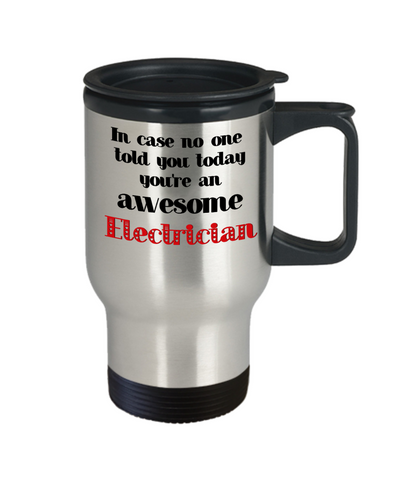 Image of Electrician Occupation Travel Mug With Lid In Case No One Told You Today You're Awesome Unique Novelty Appreciation Gifts Coffee Cup