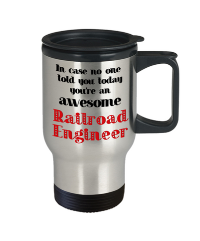Image of Railroad Engineer Occupation Travel Mug With Lid In Case No One Told You Today You're Awesome Unique Novelty Appreciation Gifts Coffee Cup