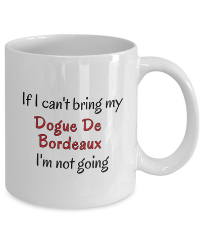 If I Cant Bring My Dogue De Bordeaux Dog Mug Novelty Birthday Gifts Cup for Men Women Humor Quotes Unique Work Ceramic Coffee Gifts