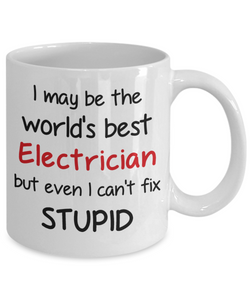 Electrician Occupation Mug Funny World's Best Can't Fix Stupid Unique Novelty Birthday Christmas Gifts Ceramic Coffee Cup