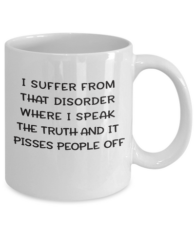 Image of Funny Mugs for Work I suffer from that disorder..  sarcastic mugs for coworkers