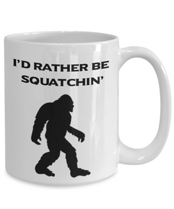 I'd Rather Be Squatchin' Mug Gift for Bigfoot Hunting Fans Big Foot Ceramic Coffee Cup