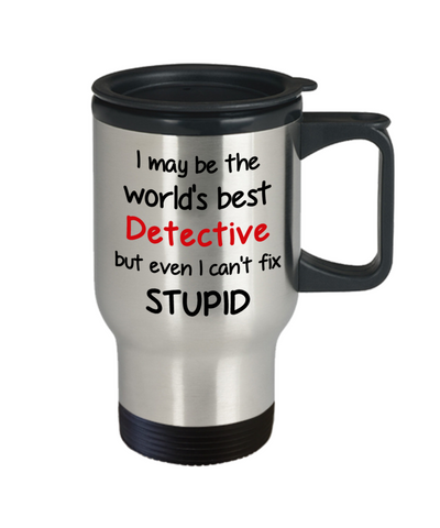 Image of Detective Occupation Travel Mug With Lid Funny World's Best Can't Fix Stupid Unique Novelty Birthday Christmas Gifts Coffee Cup