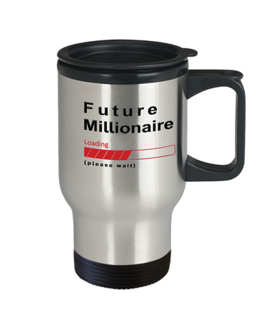 Image of Future Millionaire Loading Please Wait Gift Travel Mugs for Women Men Millionaire's Travel Mugs