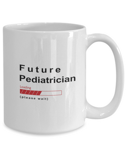 Funny Future Pediatrician Coffee Mug Future Pediatrician Loading Please Wait  Gifts