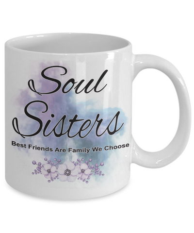 Image of Soul Sisters Best Friend Coffee Mug Gifts Best Friends Are Family We Choose