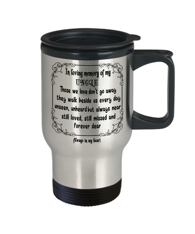 Image of In Loving Memory of My Uncle Gift Travel Mug  With Lid Those we love don't go away they walk beside us every day..  Memorial Remembrance Coffee Tea Cup