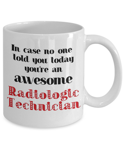 Image of Radiologic Technician Occupation Mug In Case No One Told You Today You're Awesome Unique Novelty Appreciation Gifts Ceramic Coffee Cup