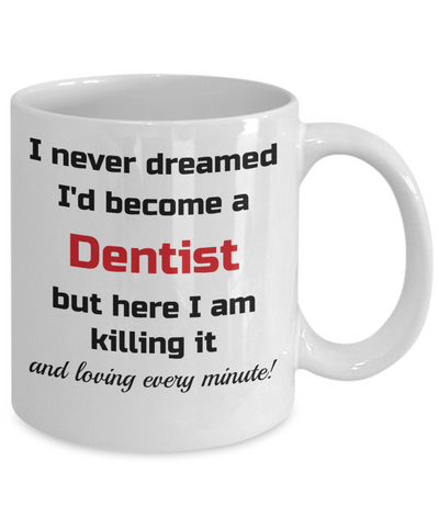 Image of Occupation Mug I Never Dreamed I'd Become a Dentist but here I am killing it and loving every minute! Unique Novelty Birthday Christmas Gifts Humor Quote Ceramic Coffee Tea Cup