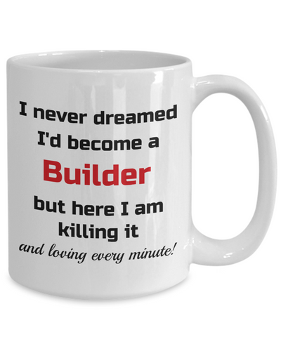 Image of Occupation Mug I Never Dreamed I'd Become a Builder Unique Novelty Birthday Christmas Gifts Humor Quote Ceramic Coffee Tea Cup