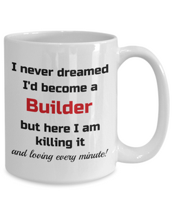 Occupation Mug I Never Dreamed I'd Become a Builder Unique Novelty Birthday Christmas Gifts Humor Quote Ceramic Coffee Tea Cup