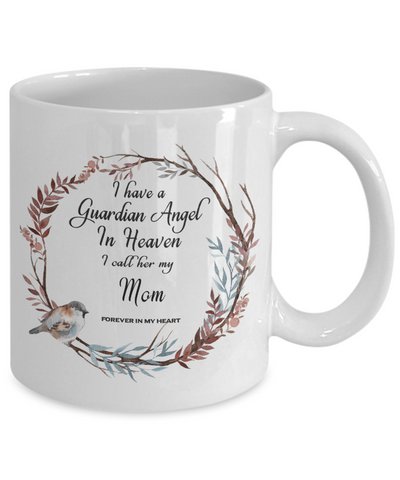 In Remembrance Gift Mug I Have a Guardian Angel in Heaven I Call Her My Mom Forever in My Heart for In Memory Mother Ceramic Coffee Cup