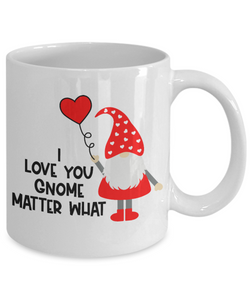I Love You Gnome Matter What Mug Gift Valentine's Day Birthday Surprise Cup