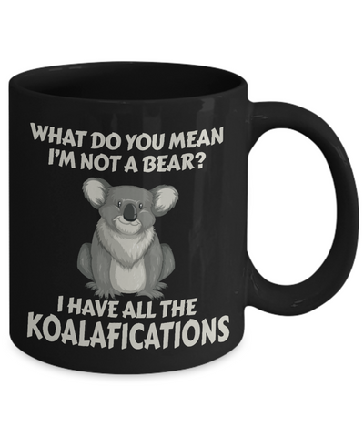 Not a Bear Koalafications Gift Black Mug Funny Koala Novelty Cup