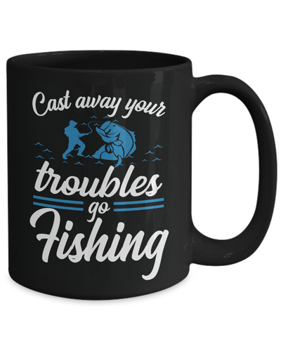 Image of Cast Away Troubles Go Fishing Black Mug Gift For Fisher Addict Novelty Hobby Coffee Cup