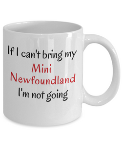 If I Cant Bring My Mini Newfoundland Dog Mug Novelty Birthday Humor Quotes Unique Gifts