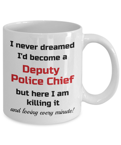 Image of Occupation Mug I Never Dreamed I'd Become a Deputy Police Chief but here I am killing it and loving every minute! Unique Novelty Birthday Christmas Gifts Humor Quote Ceramic Coffee Tea Cup