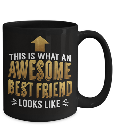 This is What an Awesome Best Friend Looks Like Gift Black Mug Fun Novelty Cup