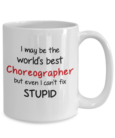 Image of Choreographer Occupation Mug Funny World's Best Can't Fix Stupid Unique Novelty Birthday Christmas Gifts Ceramic Coffee Cup