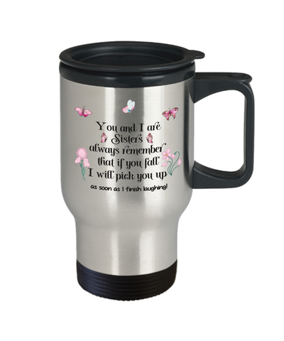 Image of Sister Travel Mug With Lid You and I Are Sisters Always Remember That If You Fall I Will Always Pick You Up Novelty Birthday Christmas Gift Coffee Tea Cup