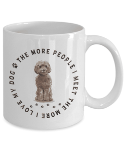 Cockapoo Dog Gift, The More People I Meet, The More  I Love My Dog, Cockapoo Dog Lover's Gift