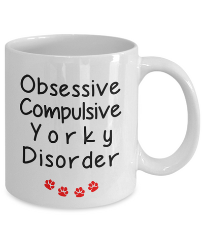 Image of Obsessive Compulsive Yorky Disorder Mug Funny Dog Novelty Birthday Humor Quotes Gifts