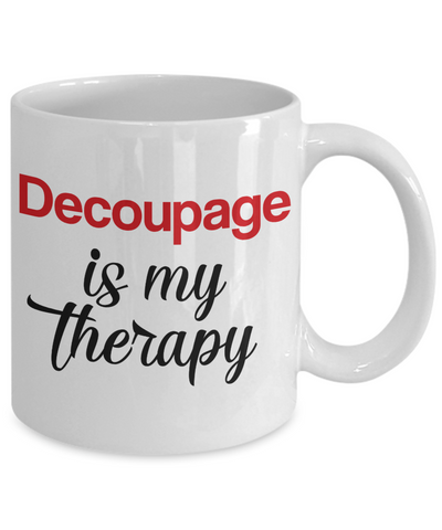 Image of Decoupage Is My Therapy Mug Unique Novelty Birthday Gift Ceramic Coffee Cup