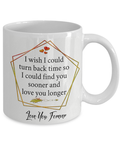 Love You Forever Coffee Mug Gift Turn Back Time Find You Sooner Valentine's Day Cup