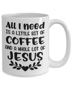 Faith Gift All I Need is a Little Bit of Coffee and a Whole Lot of Jesus Christian Faith Gift
