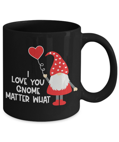 I Love You Gnome Matter What Black Mug Gift Valentine's Day Birthday Surprise Cup