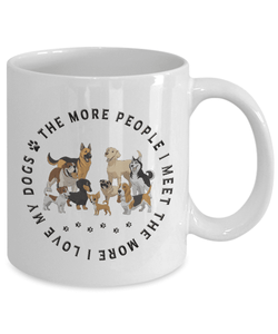 Dog Gift, The More People I Meet, The More  I Love My Dogs, Dog Lover's Gift