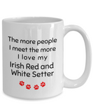 Irish Red And White Setter The more people I meet the more I love my dog Novelty Birthday Gifts