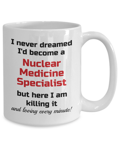 Image of Occupation Mug I Never Dreamed I'd Become a Nuclear Medicine Specialist Unique Novelty Birthday Christmas Gifts Humor Quote Ceramic Coffee Tea Cup