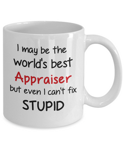 Appraiser Occupation Mug Funny World's Best Can't Fix Stupid Unique Novelty Birthday Christmas Gifts Ceramic Coffee Cup