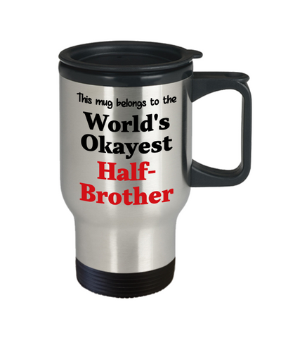 Image of World's Okayest Half-Brother Insulated Travel Mug With Lid Family Gift Novelty Birthday Thank You Appreciation Coffee Cup