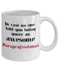 Paraprofessional Occupation Mug In Case No One Told You Today You're Awesome Unique Novelty Appreciation Gifts Ceramic Coffee Cup
