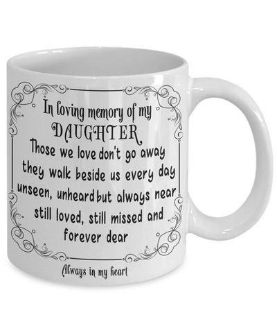 Image of In Loving Memory of My Daughter Gift Mug Those we love don't go away they walk beside us every day.. Memorial Remembrance Ceramic Coffee Tea Cup
