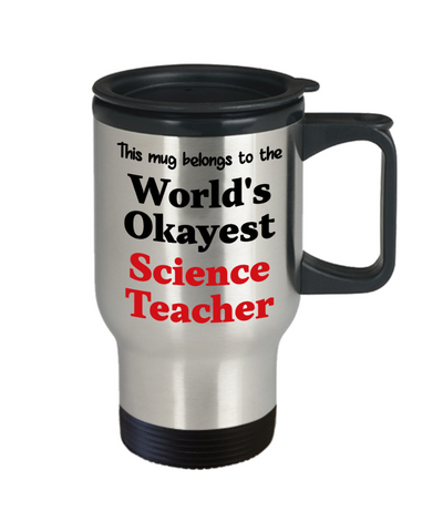 Image of World's Okayest Science Teacher Insulated Travel Mug With Lid Occupational Gift Novelty Birthday Thank You Appreciation Coffee Cup