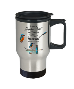 In Memory of Spouse Kingfisher Bird Gift Travel Mug I Have a Guardian Angel in Heaven I Call Him My Husband Forever in My Heart for Memory Coffee Cup