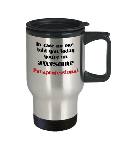 Image of Paraprofessional Occupation Travel Mug With Lid In Case No One Told You Today You're Awesome Unique Novelty Appreciation Gifts Coffee Cup
