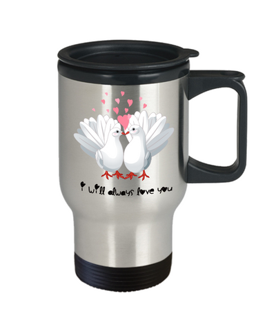 Image of I Will Always Love You Dove Travel Mug Gift Love Birds Valentine's Day Birthday Surprise Cup