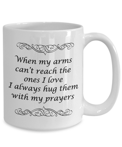 Image of Prayer Gift Faith Mug When My Arms Can't Reach The Ones I Love.. Prayers Coffee Mug Gift