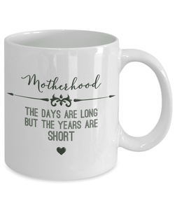 Mom Gift, Motherhood, The Days Are Long But The Years Are Short, Motherhood Mug
