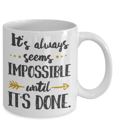Image of Inspirational Faith Mug It Always Seems Impossible Until It's Done Unique Novelty Birthday Christmas Gifts for Men Women Ceramic Coffee Tea Cup